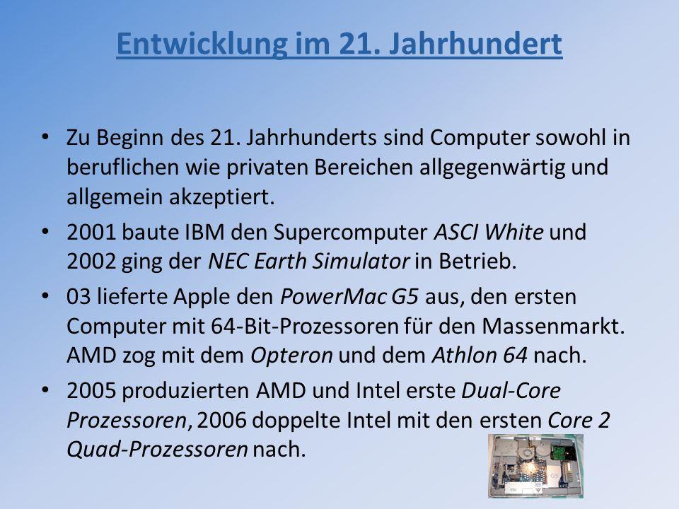 Zu Beginn des 21. Jahrhunderts sind Computer sowohl in beruflichen wie privaten Bereichen allgegenwärtig und allgemein akzeptiert. 2001 baute IBM den