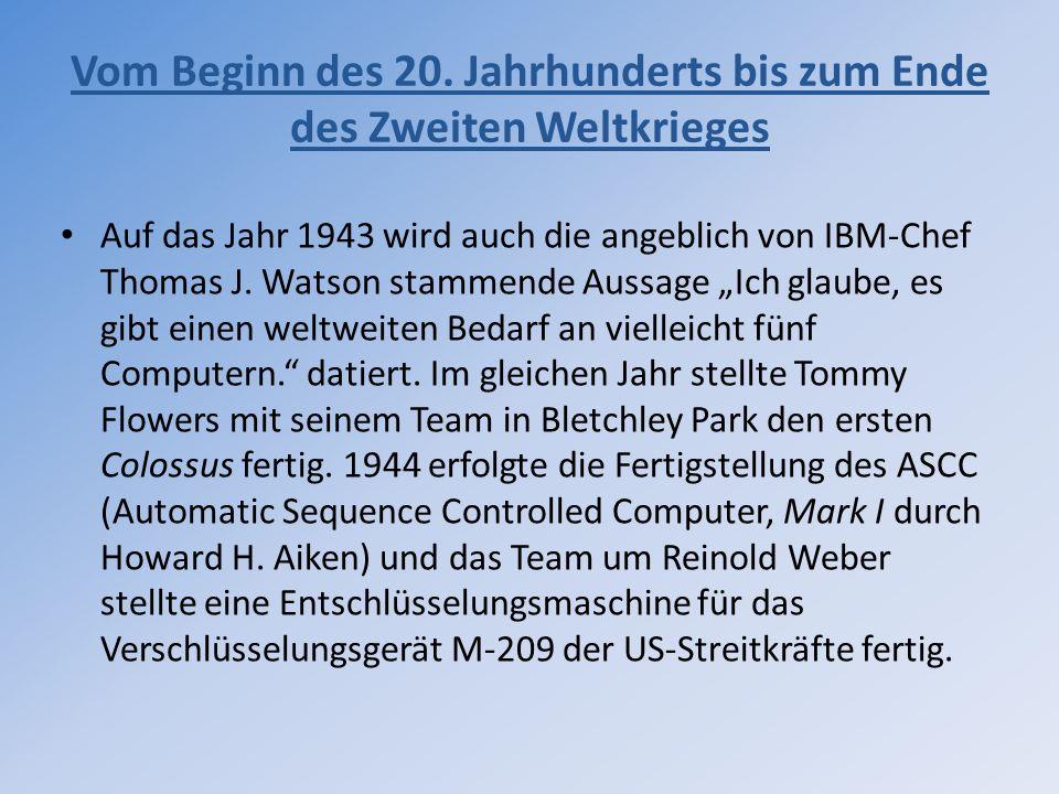 Vom Beginn des 20. Jahrhunderts bis zum Ende des Zweiten Weltkrieges Auf das Jahr 1943 wird auch die angeblich von IBM-Chef Thomas J. Watson stammende