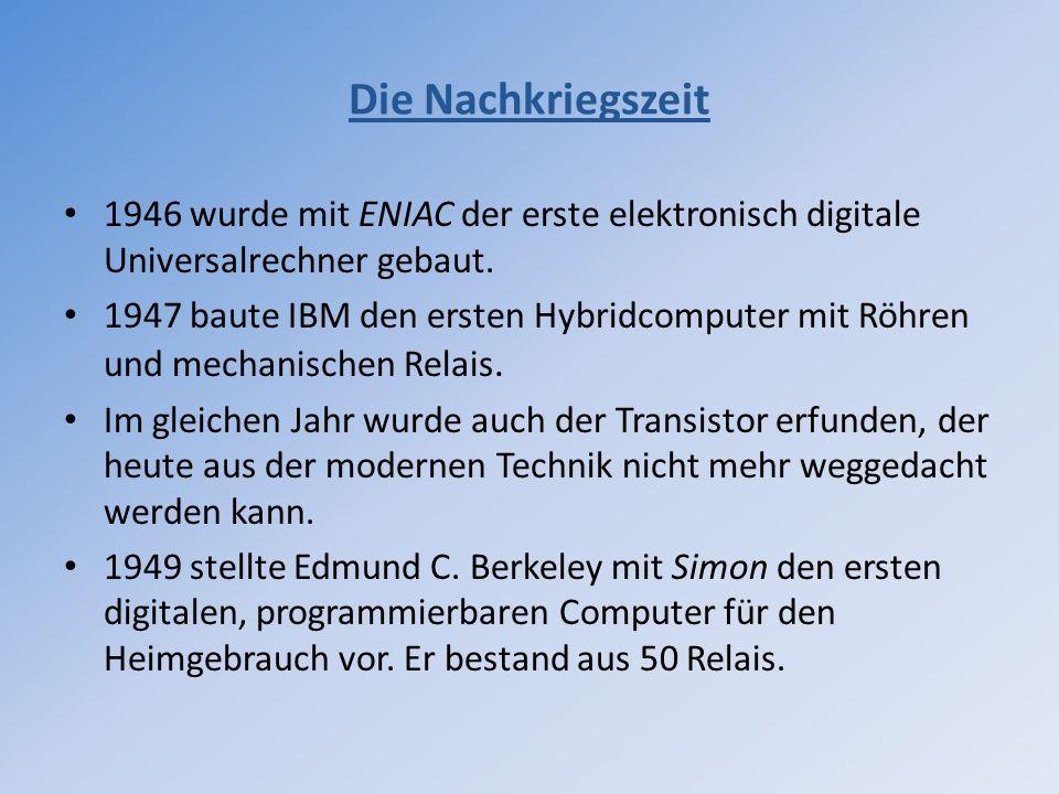 1946 wurde mit ENIAC der erste elektronisch digitale Universalrechner gebaut. 1947 baute IBM den ersten Hybridcomputer mit Röhren und mechanischen Rel