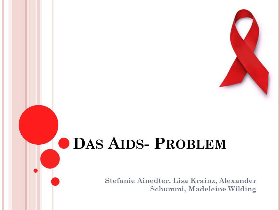D AS A IDS - P ROBLEM Stefanie Ainedter, Lisa Krainz, Alexander Schummi, Madeleine Wilding