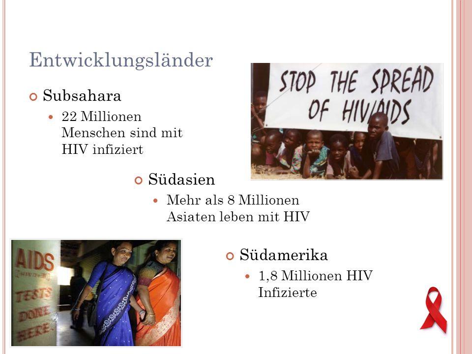 Entwicklungsländer Subsahara 22 Millionen Menschen sind mit HIV infiziert Südamerika 1,8 Millionen HIV Infizierte Südasien Mehr als 8 Millionen Asiate