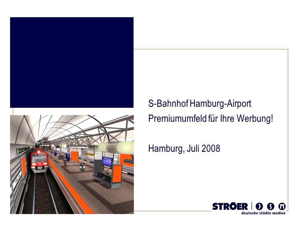 1 Alle Angebote freibleibend. Alle Preise zuzüglich gesetzlicher Mehrwertsteuer. S-Bahnhof Hamburg-Airport Premiumumfeld für Ihre Werbung! Hamburg, Ju