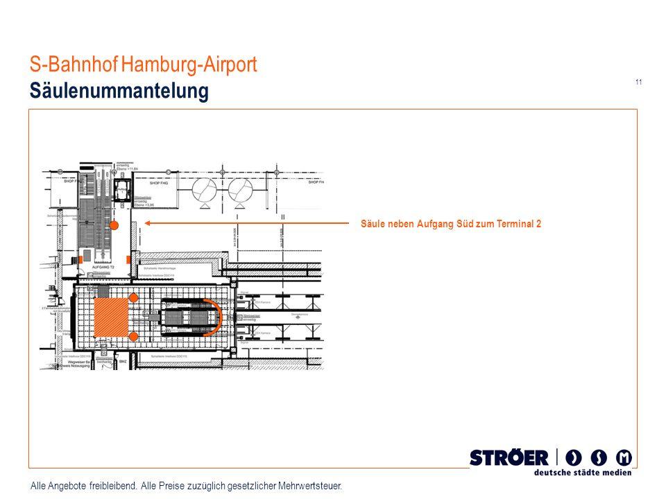 11 Alle Angebote freibleibend. Alle Preise zuzüglich gesetzlicher Mehrwertsteuer. S-Bahnhof Hamburg-Airport Säulenummantelung Säule neben Aufgang Süd