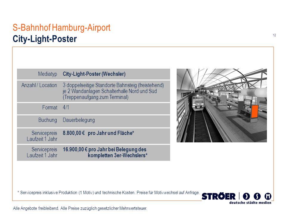 12 Alle Angebote freibleibend. Alle Preise zuzüglich gesetzlicher Mehrwertsteuer. S-Bahnhof Hamburg-Airport City-Light-Poster Mediatyp City-Light-Post