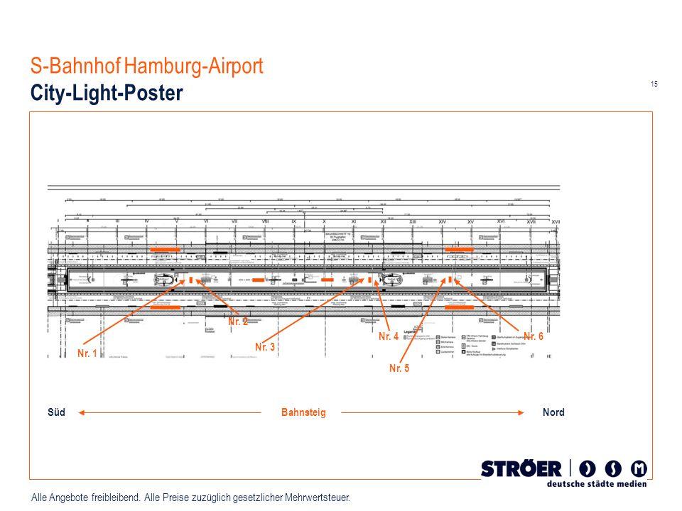 15 Alle Angebote freibleibend. Alle Preise zuzüglich gesetzlicher Mehrwertsteuer. S-Bahnhof Hamburg-Airport City-Light-Poster Nr. 1 Nr. 3 Nr. 5 Nr. 2