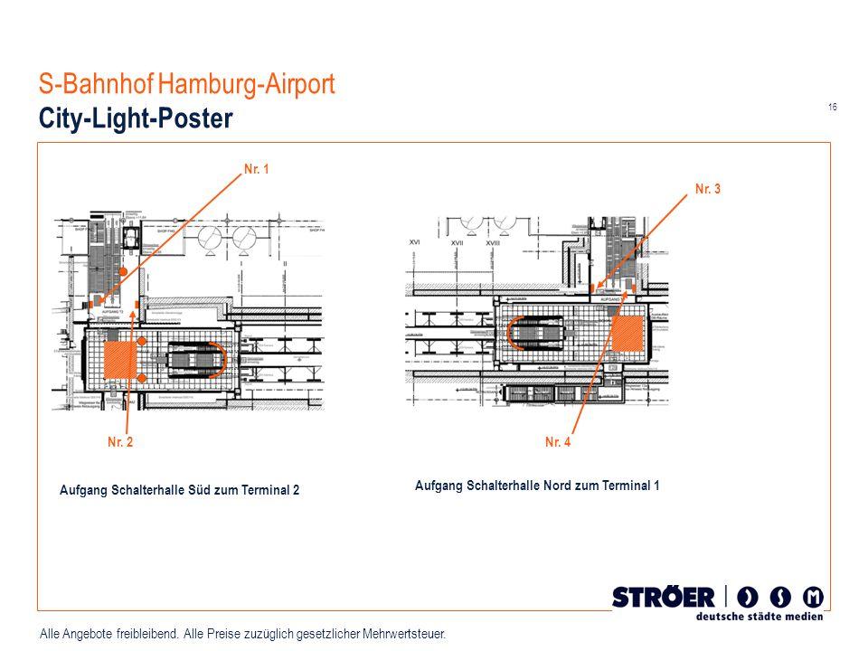 16 Alle Angebote freibleibend. Alle Preise zuzüglich gesetzlicher Mehrwertsteuer. S-Bahnhof Hamburg-Airport City-Light-Poster Aufgang Schalterhalle Sü