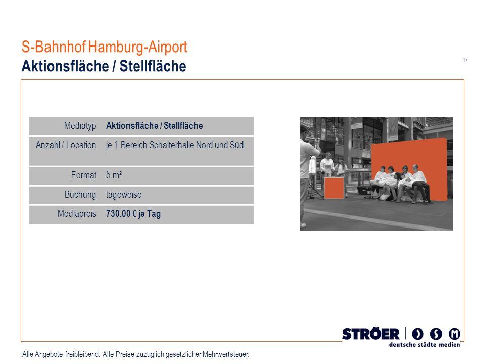 17 Alle Angebote freibleibend. Alle Preise zuzüglich gesetzlicher Mehrwertsteuer. S-Bahnhof Hamburg-Airport Aktionsfläche / Stellfläche Mediatyp Aktio