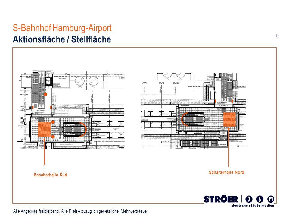 18 Alle Angebote freibleibend. Alle Preise zuzüglich gesetzlicher Mehrwertsteuer. S-Bahnhof Hamburg-Airport Aktionsfläche / Stellfläche Schalterhalle