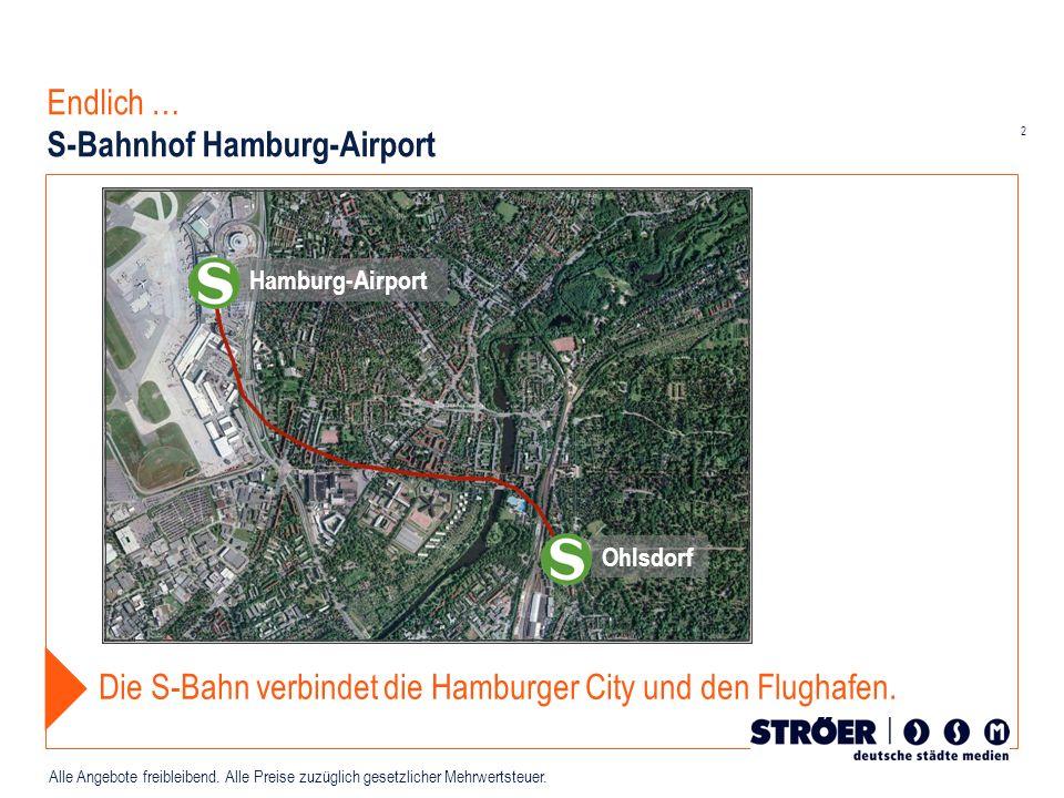 2 Alle Angebote freibleibend. Alle Preise zuzüglich gesetzlicher Mehrwertsteuer. Endlich … S-Bahnhof Hamburg-Airport Hamburg-Airport Ohlsdorf Die S-Ba