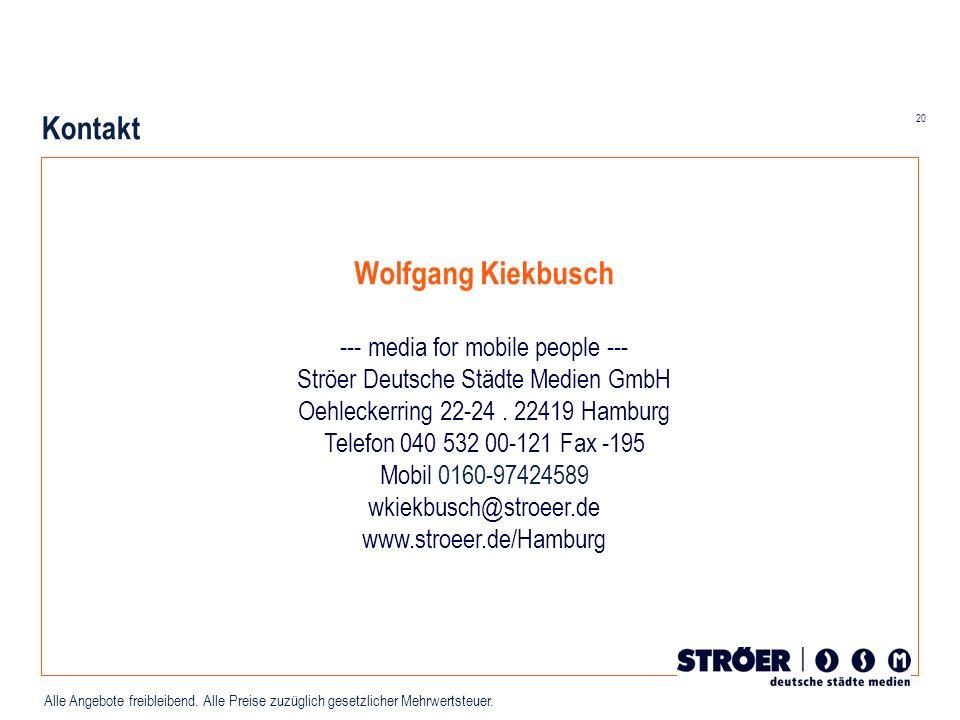 20 Alle Angebote freibleibend. Alle Preise zuzüglich gesetzlicher Mehrwertsteuer. Wolfgang Kiekbusch --- media for mobile people --- Ströer Deutsche S