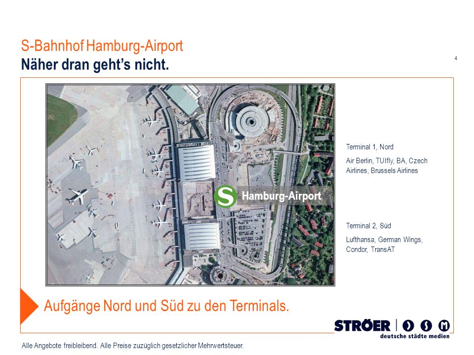 4 Alle Angebote freibleibend. Alle Preise zuzüglich gesetzlicher Mehrwertsteuer. S-Bahnhof Hamburg-Airport Näher dran gehts nicht. Hamburg-Airport Auf