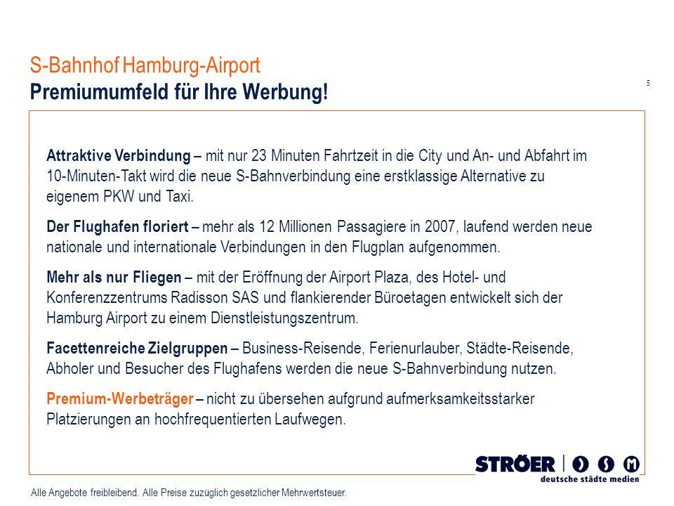 5 Alle Angebote freibleibend. Alle Preise zuzüglich gesetzlicher Mehrwertsteuer. S-Bahnhof Hamburg-Airport Premiumumfeld für Ihre Werbung! Attraktive