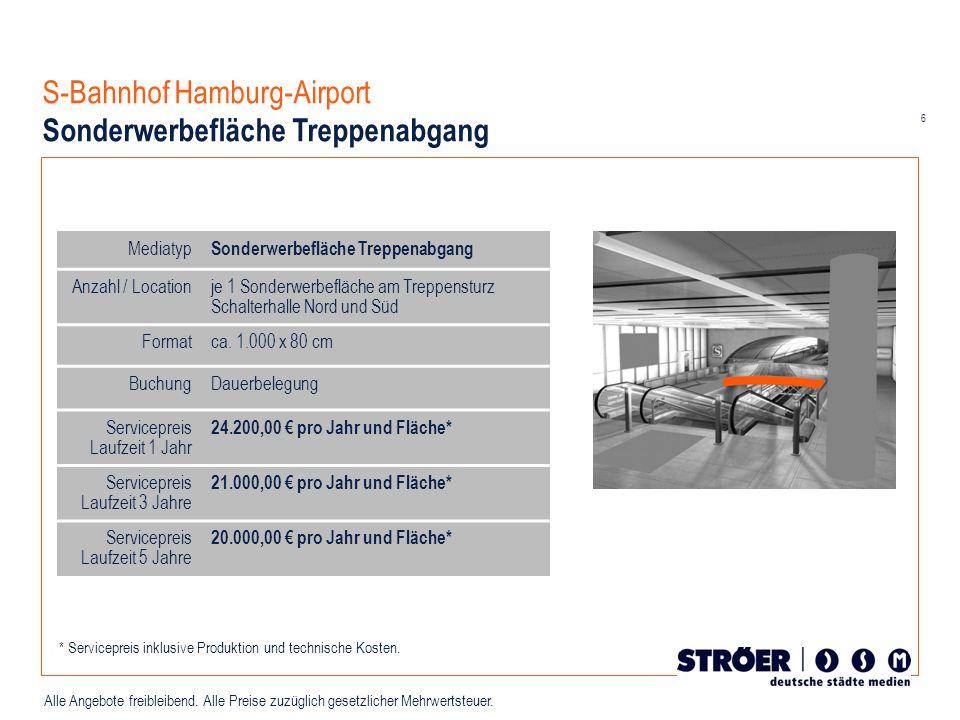 6 Alle Angebote freibleibend. Alle Preise zuzüglich gesetzlicher Mehrwertsteuer. S-Bahnhof Hamburg-Airport Sonderwerbefläche Treppenabgang Mediatyp So