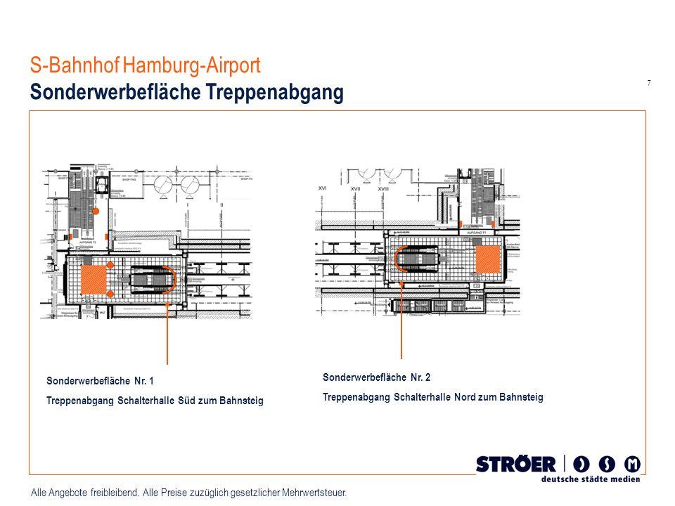 7 Alle Angebote freibleibend. Alle Preise zuzüglich gesetzlicher Mehrwertsteuer. S-Bahnhof Hamburg-Airport Sonderwerbefläche Treppenabgang Sonderwerbe