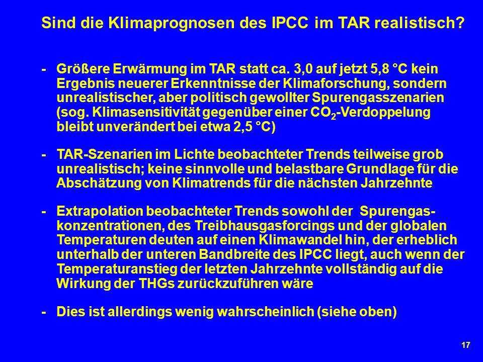 17 Sind die Klimaprognosen des IPCC im TAR realistisch? - Größere Erwärmung im TAR statt ca. 3,0 auf jetzt 5,8 °C kein Ergebnis neuerer Erkenntnisse d