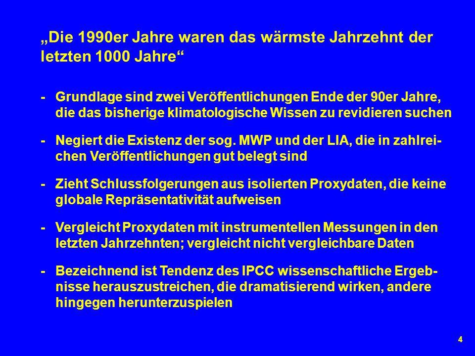4 - Grundlage sind zwei Veröffentlichungen Ende der 90er Jahre, die das bisherige klimatologische Wissen zu revidieren suchen Die 1990er Jahre waren das wärmste Jahrzehnt der letzten 1000 Jahre - Negiert die Existenz der sog.