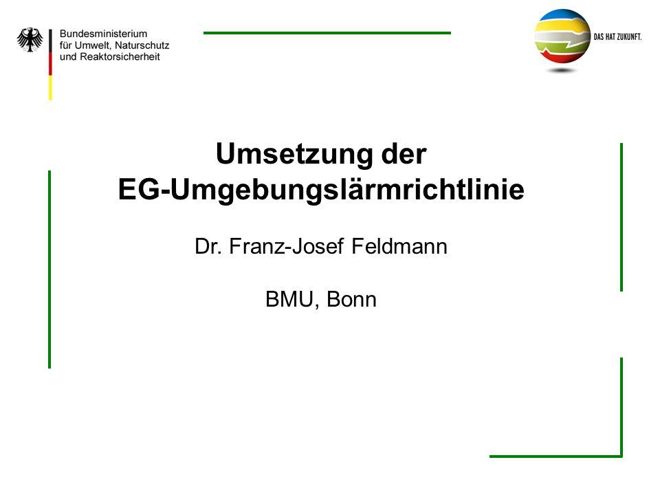 Umsetzung der EG-Umgebungslärmrichtlinie Dr. Franz-Josef Feldmann BMU, Bonn