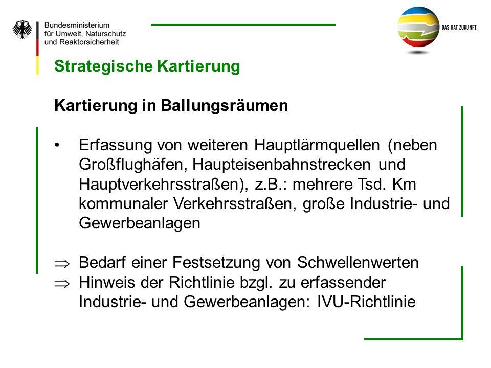 Strategische Kartierung Kartierung in Ballungsräumen Erfassung von weiteren Hauptlärmquellen (neben Großflughäfen, Haupteisenbahnstrecken und Hauptver
