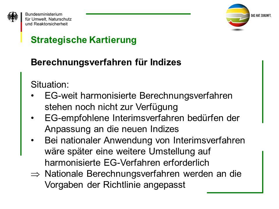 Strategische Kartierung Berechnungsverfahren für Indizes Situation: EG-weit harmonisierte Berechnungsverfahren stehen noch nicht zur Verfügung EG-empf