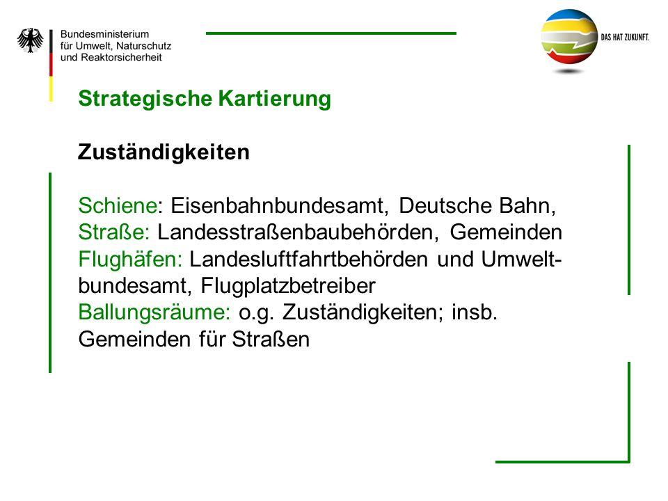 Strategische Kartierung Zuständigkeiten Schiene: Eisenbahnbundesamt, Deutsche Bahn, Straße: Landesstraßenbaubehörden, Gemeinden Flughäfen: Landesluftf