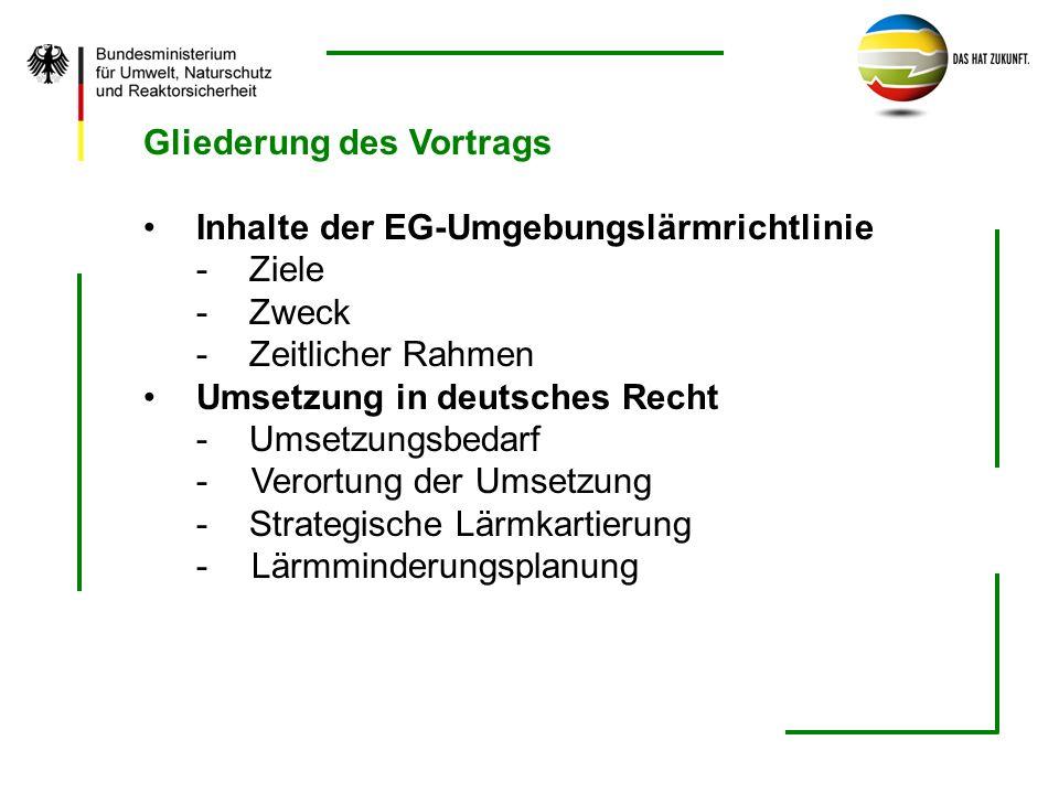 Gliederung des Vortrags Inhalte der EG-Umgebungslärmrichtlinie -Ziele -Zweck -Zeitlicher Rahmen Umsetzung in deutsches Recht -Umsetzungsbedarf - Veror