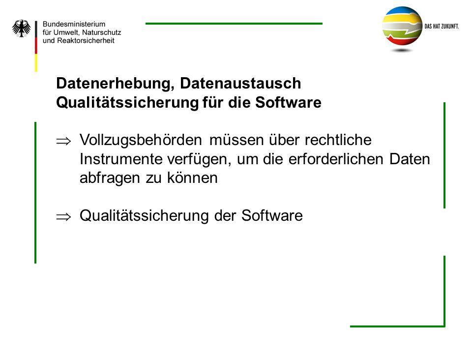 Datenerhebung, Datenaustausch Qualitätssicherung für die Software Vollzugsbehörden müssen über rechtliche Instrumente verfügen, um die erforderlichen