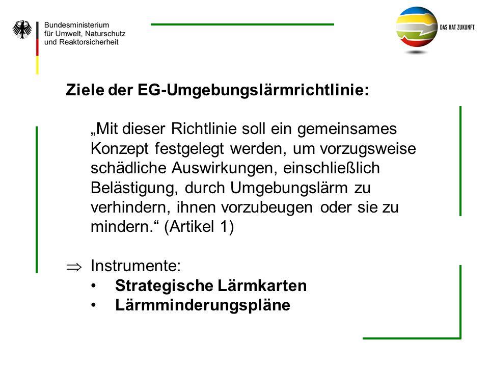 Ziele der EG-Umgebungslärmrichtlinie: Mit dieser Richtlinie soll ein gemeinsames Konzept festgelegt werden, um vorzugsweise schädliche Auswirkungen, e