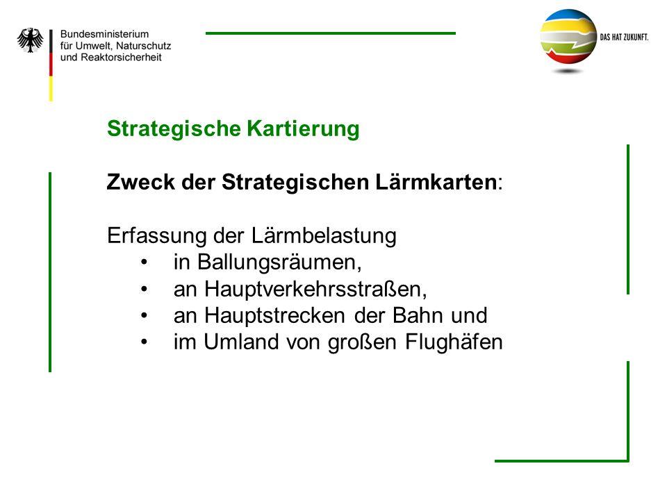 Strategische Kartierung Zweck der Strategischen Lärmkarten: Erfassung der Lärmbelastung in Ballungsräumen, an Hauptverkehrsstraßen, an Hauptstrecken d