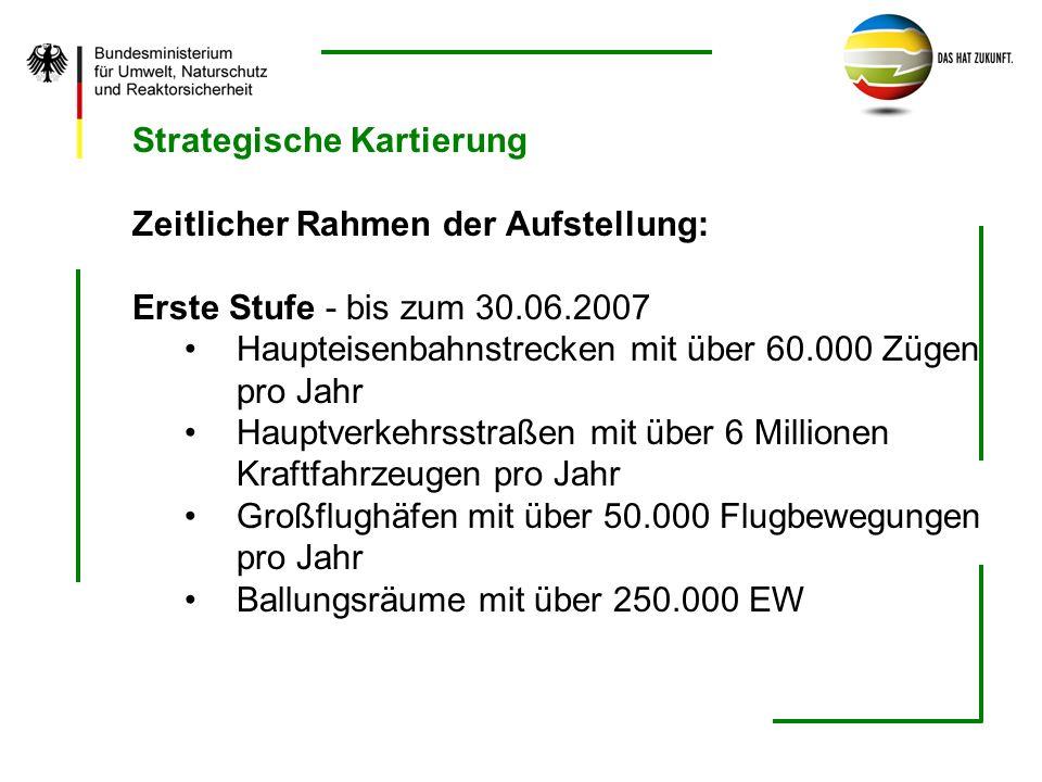 Strategische Kartierung Zeitlicher Rahmen der Aufstellung: Erste Stufe - bis zum 30.06.2007 Haupteisenbahnstrecken mit über 60.000 Zügen pro Jahr Haup