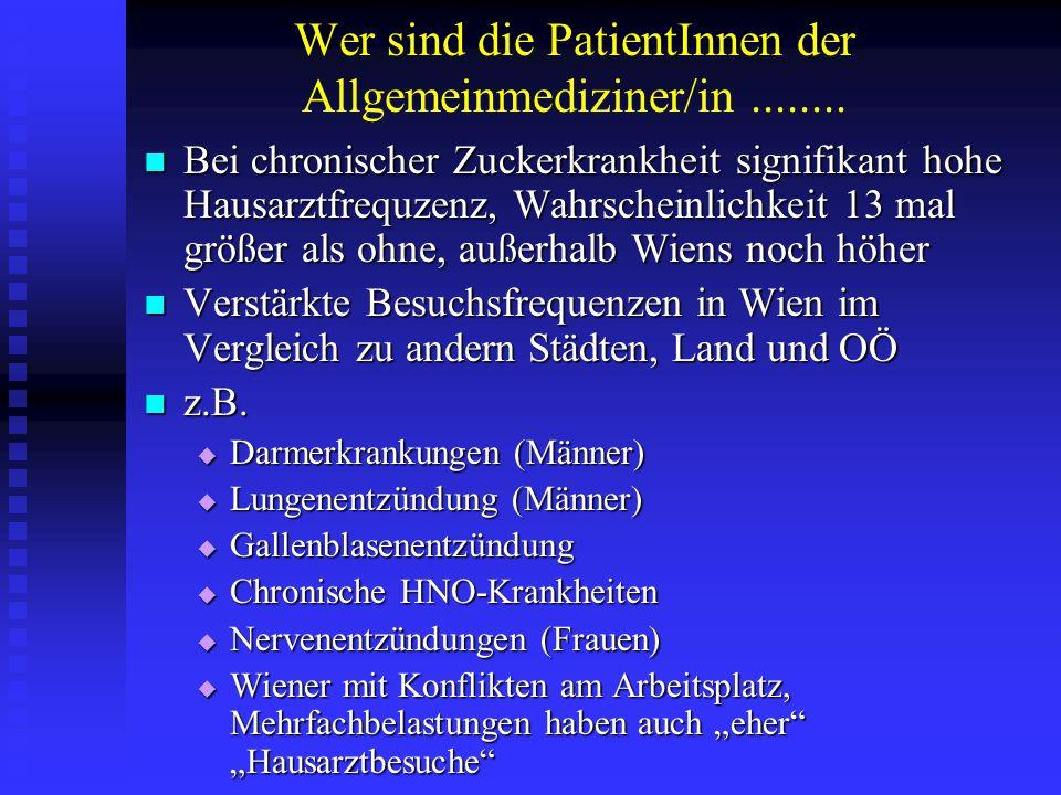 Wer sind die PatientInnen der Allgemeinmediziner/in........ Bei chronischer Zuckerkrankheit signifikant hohe Hausarztfrequzenz, Wahrscheinlichkeit 13