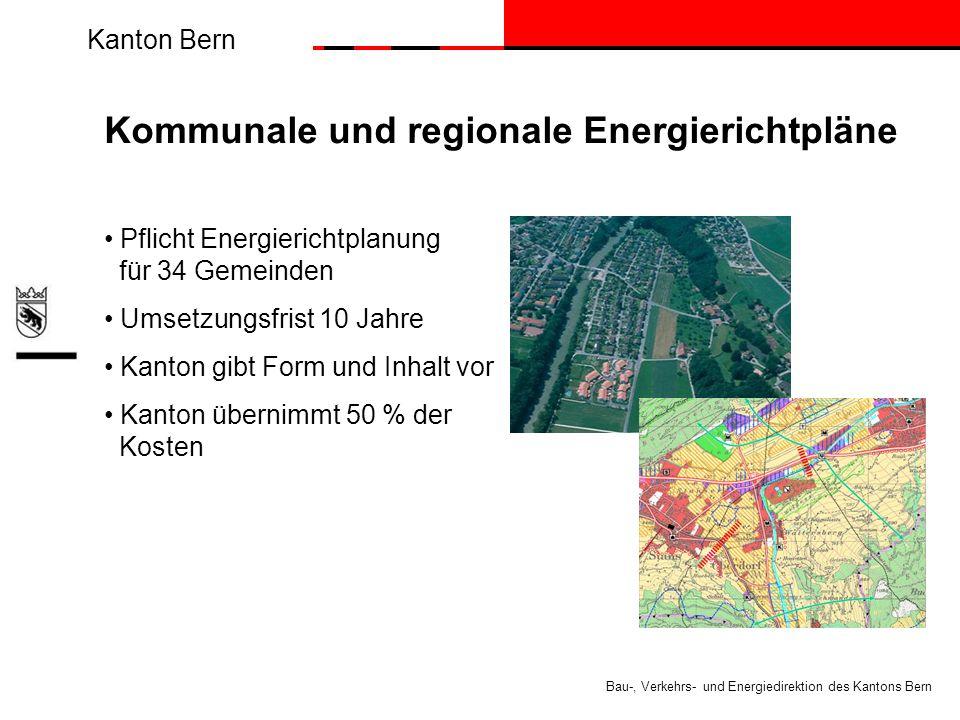 Kanton Bern Bau-, Verkehrs- und Energiedirektion des Kantons Bern Kommunale und regionale Energierichtpläne Pflicht Energierichtplanung für 34 Gemeinden Umsetzungsfrist 10 Jahre Kanton gibt Form und Inhalt vor Kanton übernimmt 50 % der Kosten