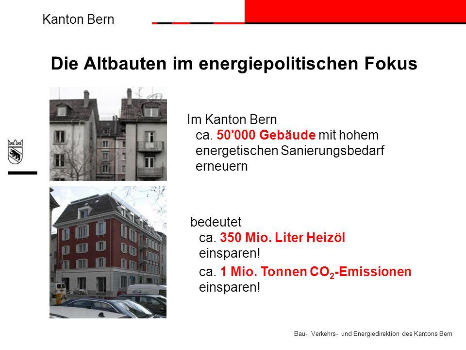 Kanton Bern Bau-, Verkehrs- und Energiedirektion des Kantons Bern Die Altbauten im energiepolitischen Fokus Im Kanton Bern ca.