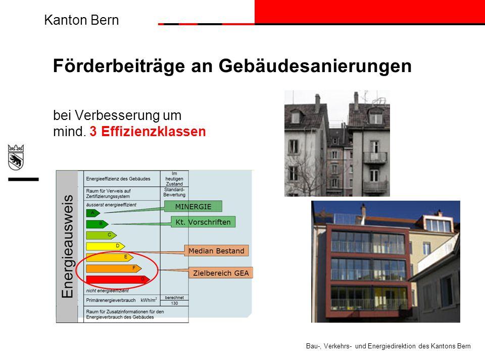 Kanton Bern Bau-, Verkehrs- und Energiedirektion des Kantons Bern Förderbeiträge an Gebäudesanierungen bei Verbesserung um mind.