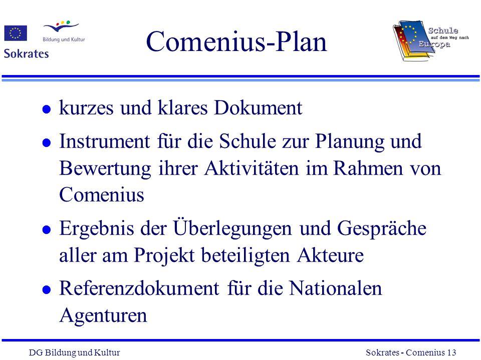 DG Bildung und Kultur Sokrates - Comenius 13 13 Comenius-Plan l kurzes und klares Dokument l Instrument für die Schule zur Planung und Bewertung ihrer