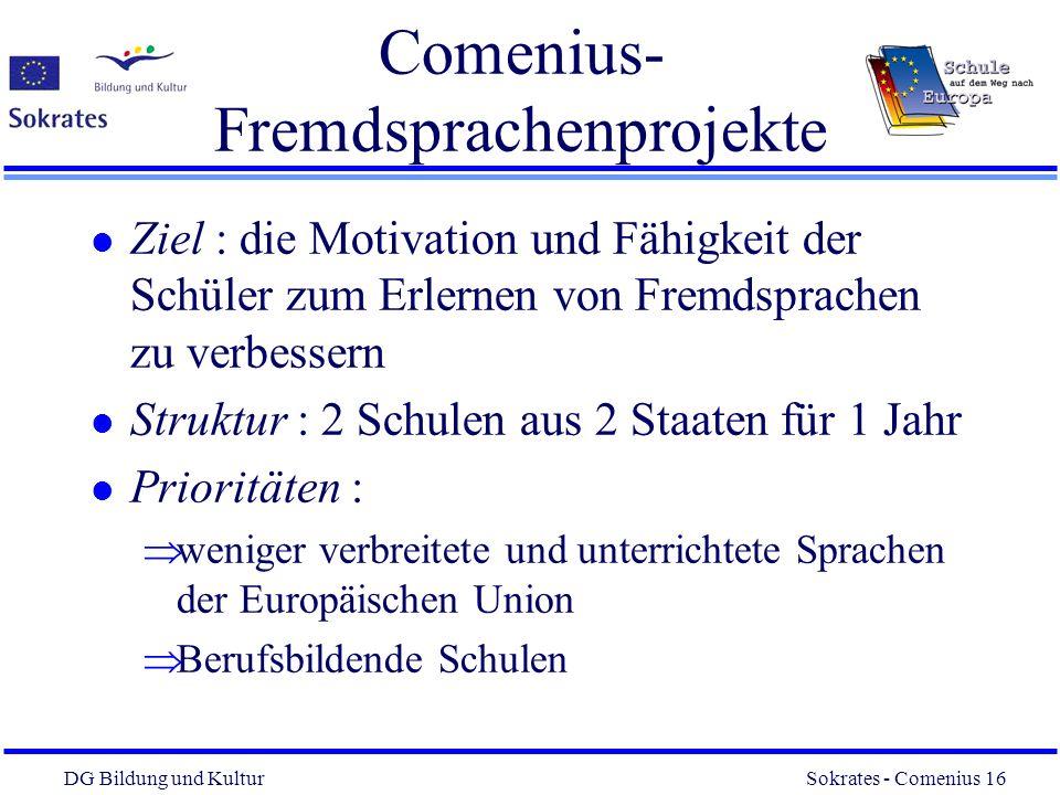 DG Bildung und Kultur Sokrates - Comenius 16 16 Comenius- Fremdsprachenprojekte l Ziel : die Motivation und Fähigkeit der Schüler zum Erlernen von Fre