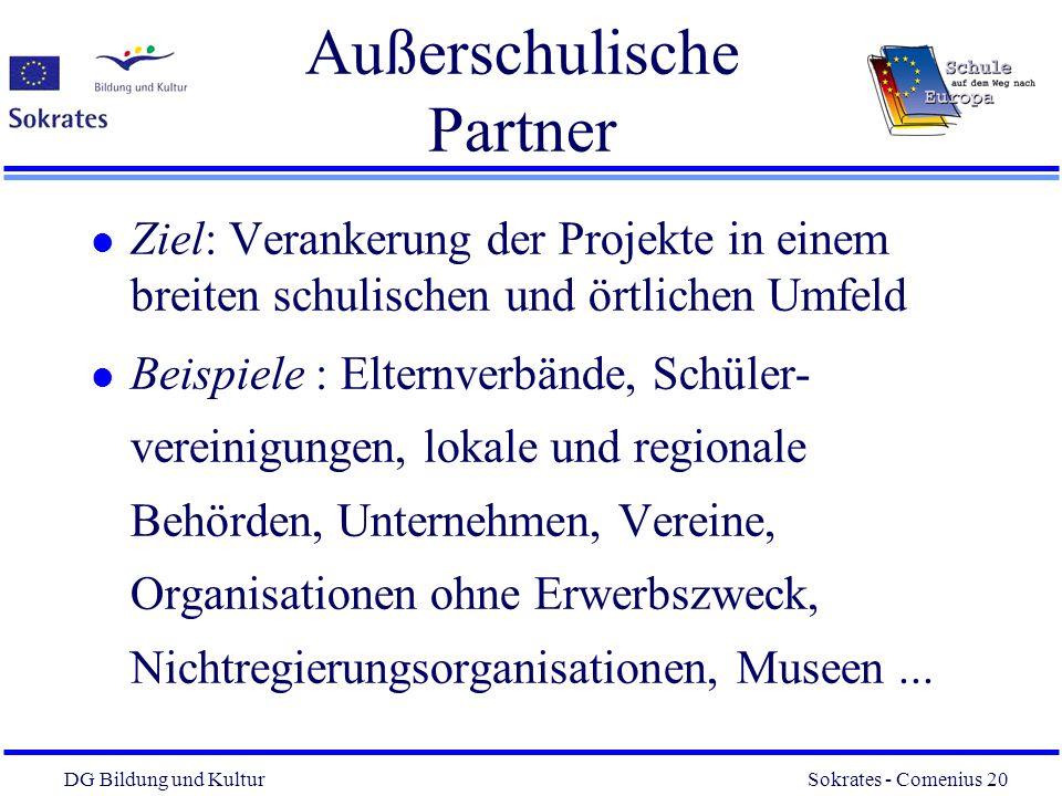 DG Bildung und Kultur Sokrates - Comenius 20 20 Außerschulische Partner l Ziel: Verankerung der Projekte in einem breiten schulischen und örtlichen Um