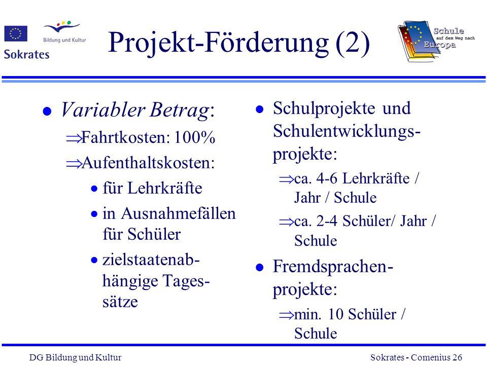 DG Bildung und Kultur Sokrates - Comenius 26 26 Projekt-Förderung (2) l Schulprojekte und Schulentwicklungs- projekte: ca. 4-6 Lehrkräfte / Jahr / Sch