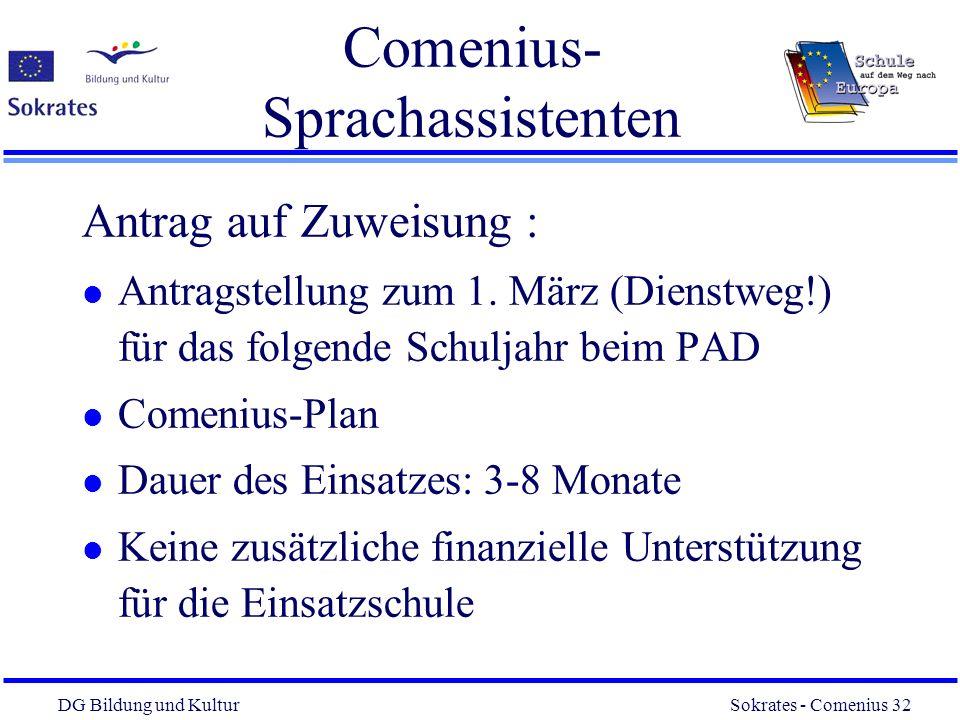 DG Bildung und Kultur Sokrates - Comenius 32 32 Comenius- Sprachassistenten Antrag auf Zuweisung : l Antragstellung zum 1. März (Dienstweg!) für das f