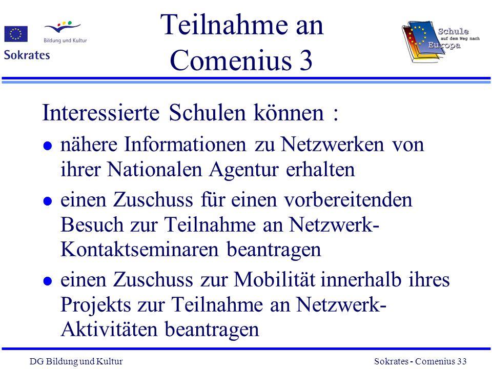 DG Bildung und Kultur Sokrates - Comenius 33 33 Teilnahme an Comenius 3 Interessierte Schulen können : l nähere Informationen zu Netzwerken von ihrer