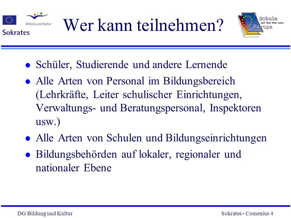 DG Bildung und Kultur Sokrates - Comenius 4 4 Wer kann teilnehmen? l Schüler, Studierende und andere Lernende l Alle Arten von Personal im Bildungsber