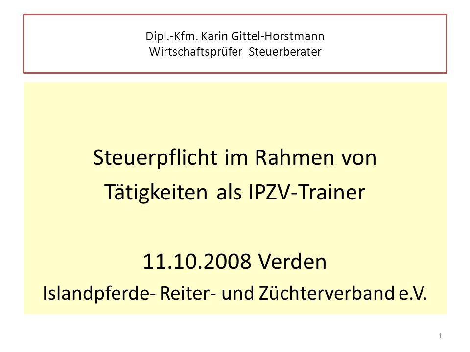 Dipl.-Kfm. Karin Gittel-Horstmann Wirtschaftsprüfer Steuerberater Steuerpflicht im Rahmen von Tätigkeiten als IPZV-Trainer 11.10.2008 Verden Islandpfe