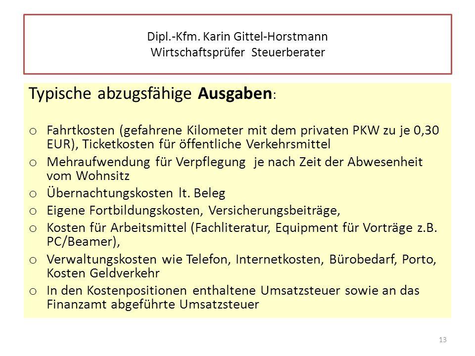 Typische abzugsfähige Ausgaben : o Fahrtkosten (gefahrene Kilometer mit dem privaten PKW zu je 0,30 EUR), Ticketkosten für öffentliche Verkehrsmittel