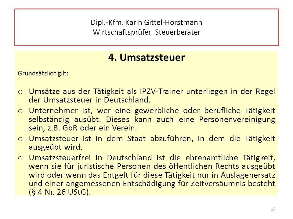 4. Umsatzsteuer Grundsätzlich gilt: o Umsätze aus der Tätigkeit als IPZV-Trainer unterliegen in der Regel der Umsatzsteuer in Deutschland. o Unternehm