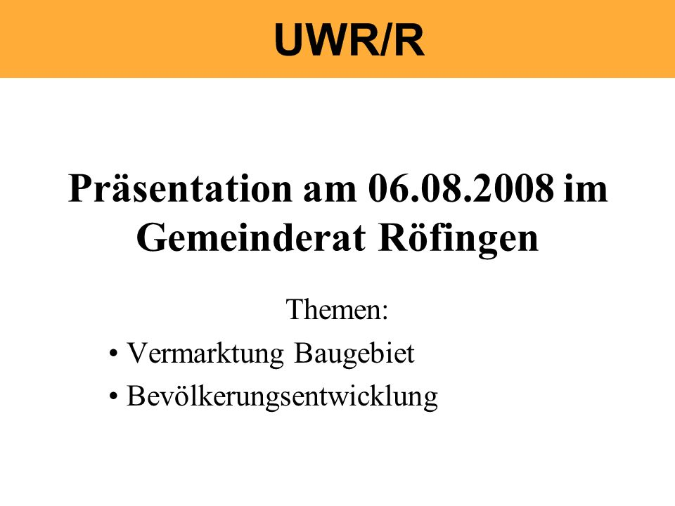 Präsentation am 06.08.2008 im Gemeinderat Röfingen Themen: Vermarktung Baugebiet Bevölkerungsentwicklung
