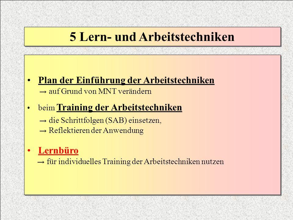 5 Lern- und Arbeitstechniken Plan der Einführung der Arbeitstechniken auf Grund von MNT verändern beim Training der Arbeitstechniken die Schrittfolgen
