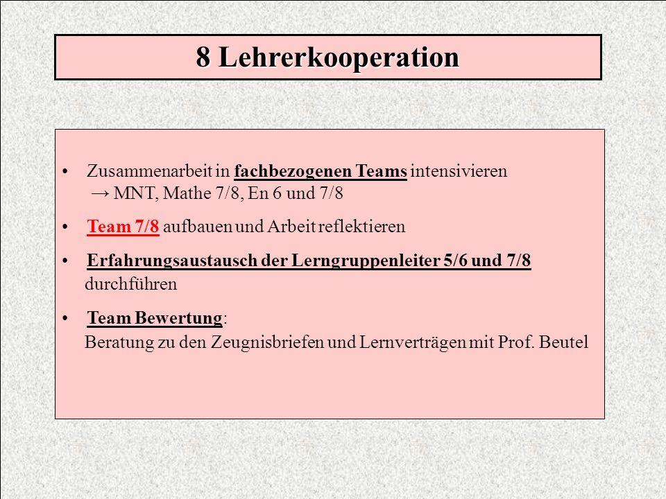 Zusammenarbeit in fachbezogenen Teams intensivieren MNT, Mathe 7/8, En 6 und 7/8 Team 7/8 aufbauen und Arbeit reflektieren Erfahrungsaustausch der Ler