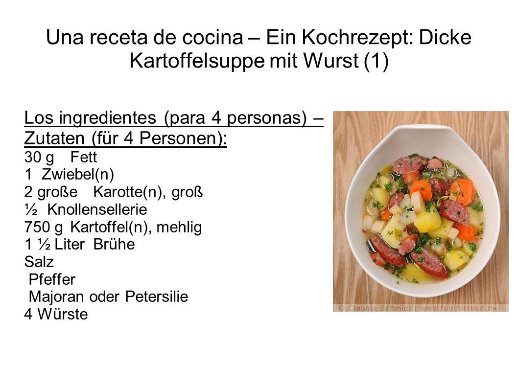 Una receta de cocina – Ein Kochrezept: Dicke Kartoffelsuppe mit Wurst (1) Los ingredientes (para 4 personas) – Zutaten (für 4 Personen): 30 g Fett 1 Z