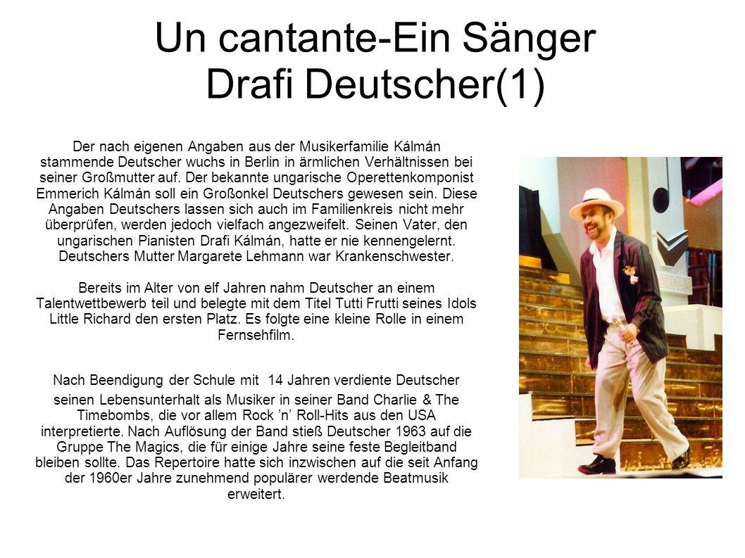 Un cantante-Ein Sänger Drafi Deutscher(1) Der nach eigenen Angaben aus der Musikerfamilie Kálmán stammende Deutscher wuchs in Berlin in ärmlichen Verh
