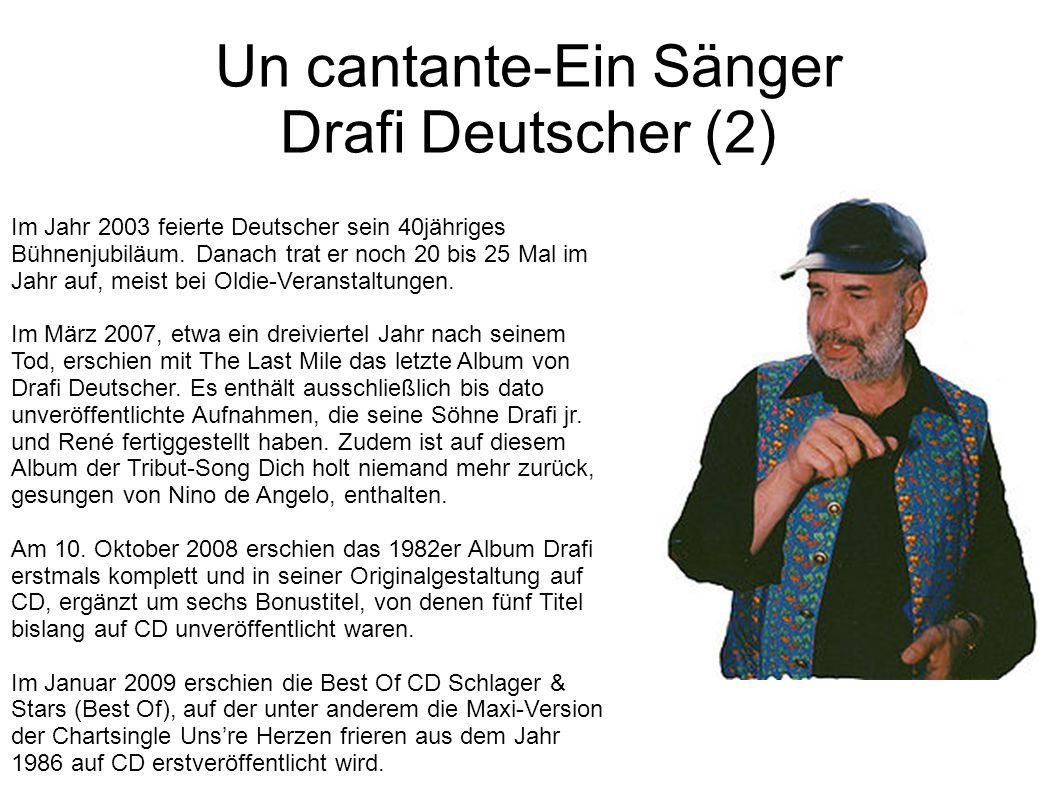 Un cantante-Ein Sänger Drafi Deutscher (2) Im Jahr 2003 feierte Deutscher sein 40jähriges Bühnenjubiläum. Danach trat er noch 20 bis 25 Mal im Jahr au