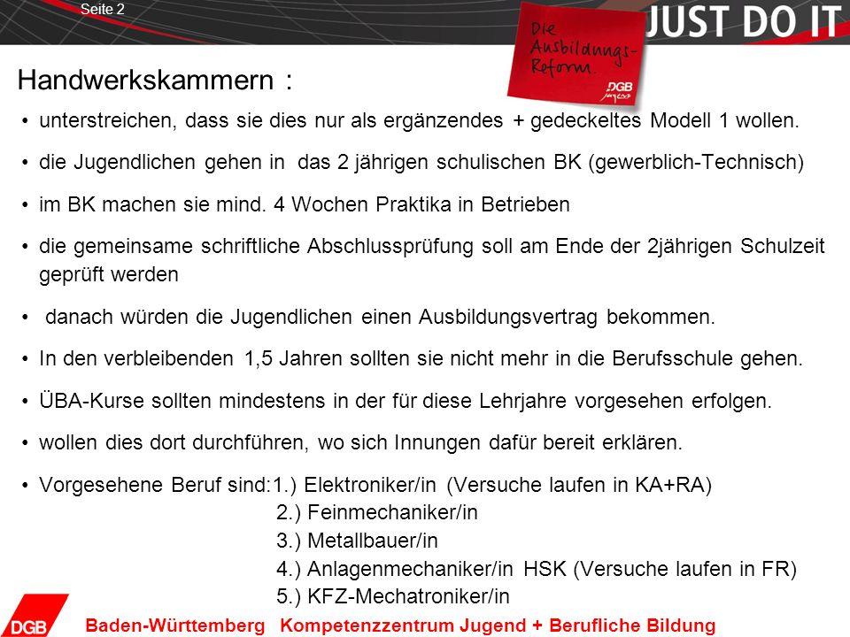 Seite 2 Baden-Württemberg Kompetenzzentrum Jugend + Berufliche Bildung Handwerkskammern : unterstreichen, dass sie dies nur als ergänzendes + gedeckeltes Modell 1 wollen.